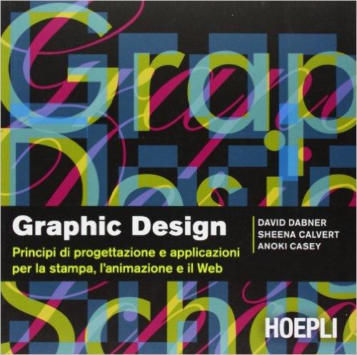 Graphic Design - Principi di progettazione e applicazioni per la stampa, l'animazione e il web ISBN 978-88-203-4588-4
