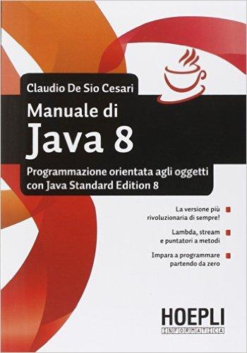 Manuale di Java 8 - Programmazione Orientata agli Oggetti con JSE8 ISBN 978-88-203-6291-1