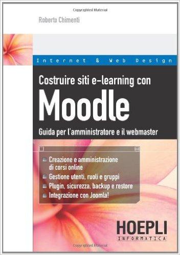 Costruire Siti e-Learning con Moodle - Guida per l'Amministratore e il Webmaster ISBN 978-88-203-4472-6